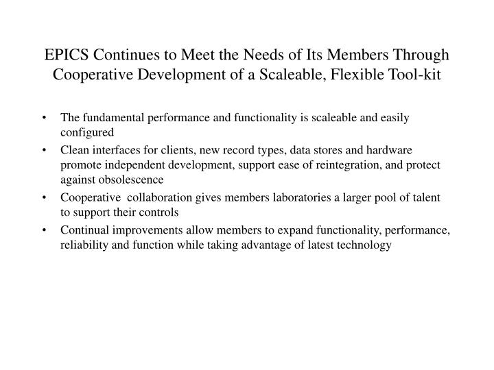 EPICS Continues to Meet the Needs of Its Members Through Cooperative Development of a Scaleable, Flexible Tool-kit