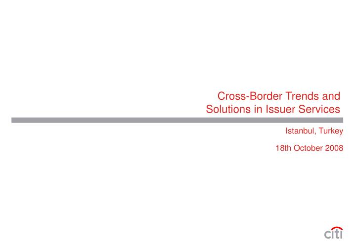 cross border trends and solutions in issuer services