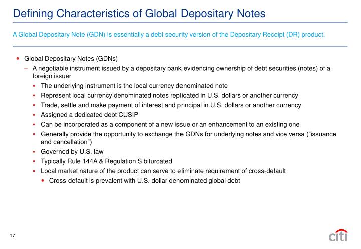 A Global Depositary Note (GDN) is essentially a debt security version of the Depositary Receipt (DR) product.