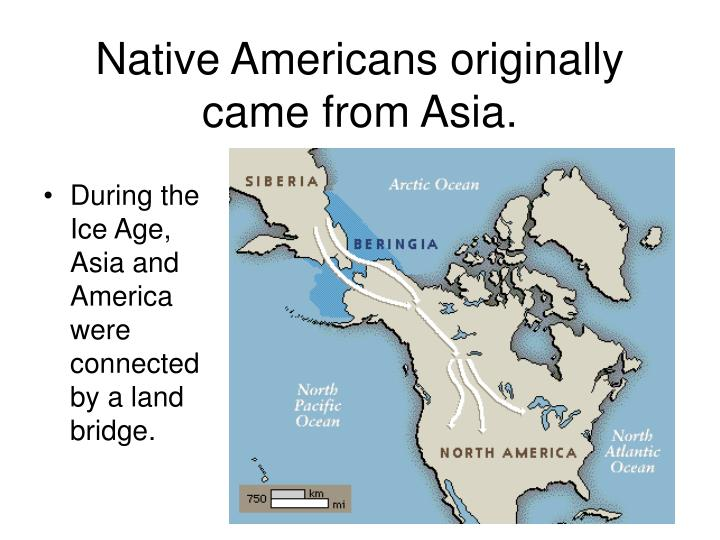 Native Americans originally came from Asia.