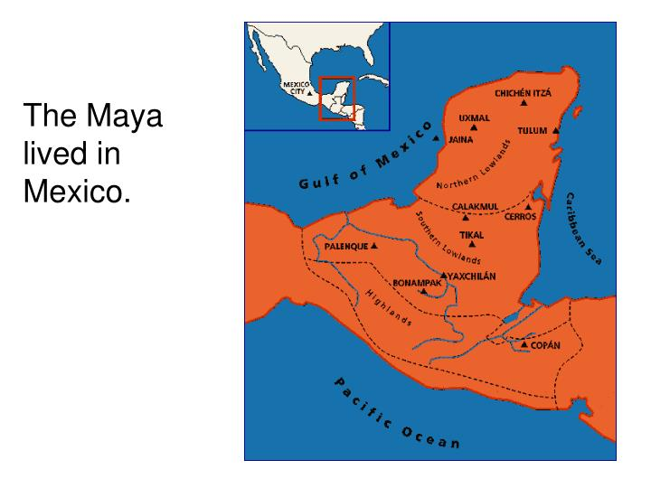 The Maya lived in Mexico.