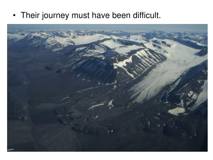 Their journey must have been difficult.