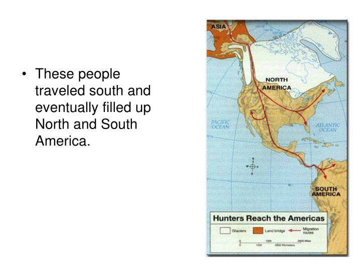 These people traveled south and eventually filled up North and South America.