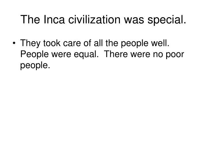 The Inca civilization was special.