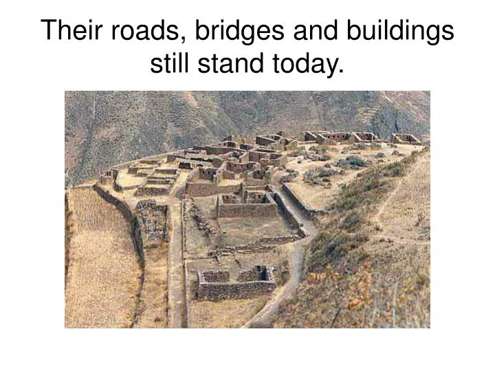 Their roads, bridges and buildings still stand today.