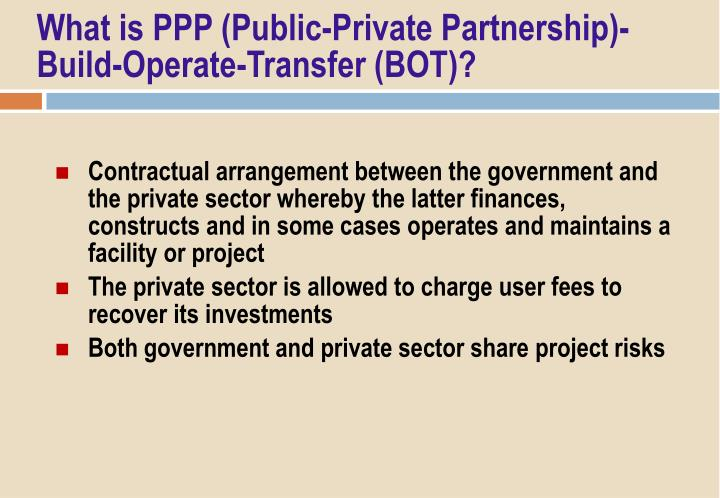 What is PPP (Public-Private Partnership)-Build-Operate-Transfer (BOT)?