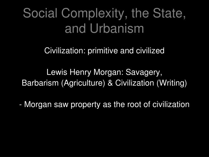 Social Complexity, the State,