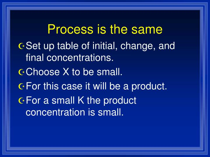 Process is the same