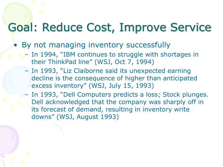 Goal: Reduce Cost, Improve Service