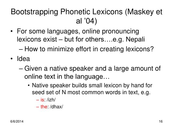 Bootstrapping Phonetic Lexicons (Maskey et al '04)