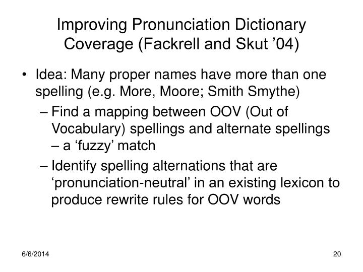 Improving Pronunciation Dictionary Coverage (Fackrell and Skut '04)