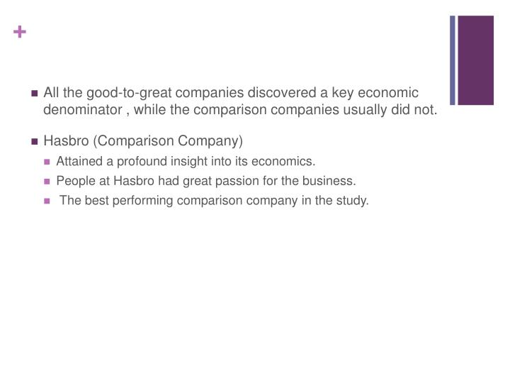 All the good-to-great companies discovered a key economic denominator , while the comparison companies usually did not.