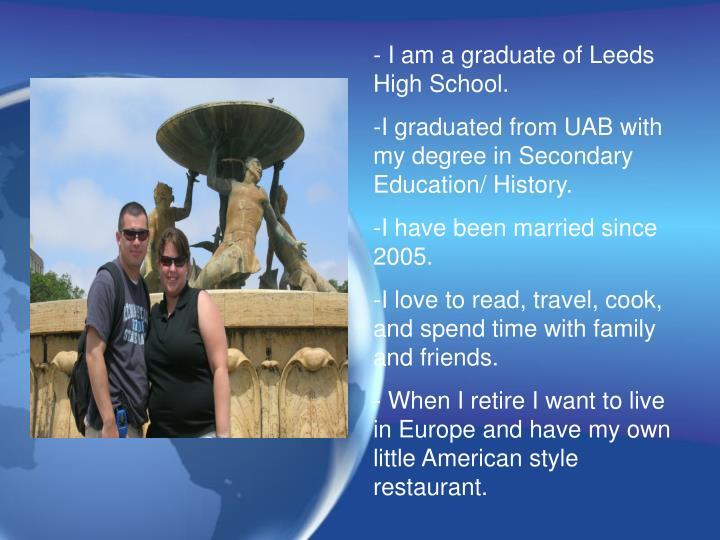 - I am a graduate of Leeds High School.