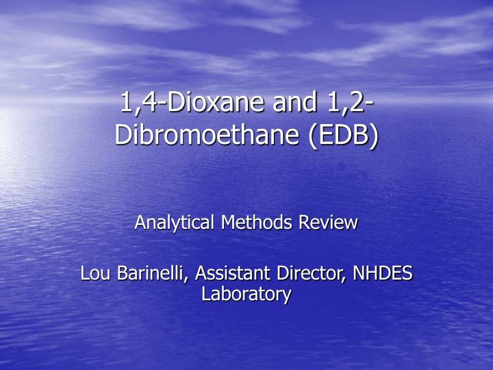 1,4-Dioxane and 1,2-Dibromoethane (EDB)