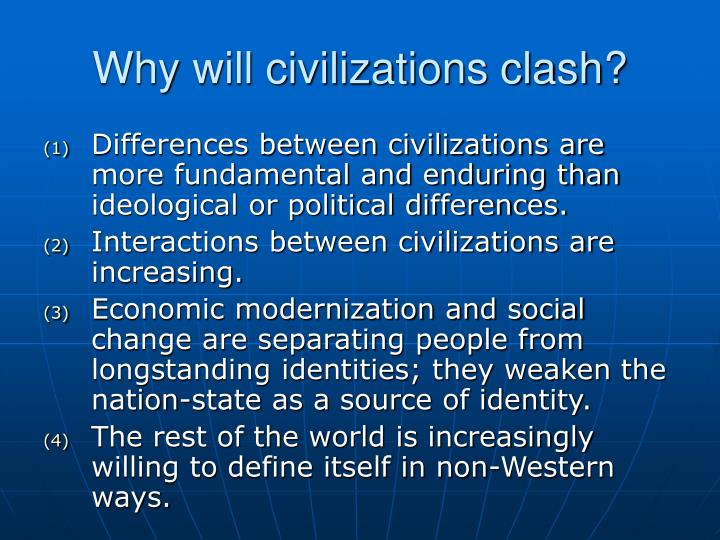 Why will civilizations clash?