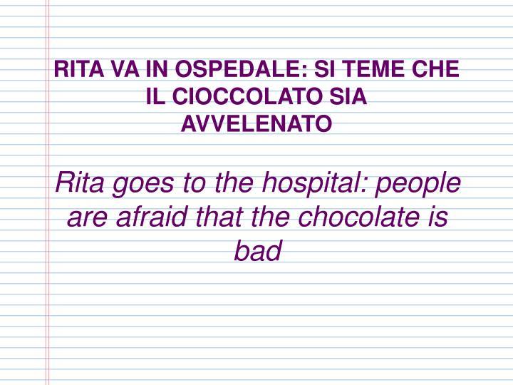 RITA VA IN OSPEDALE: SI TEME CHE IL CIOCCOLATO SIA