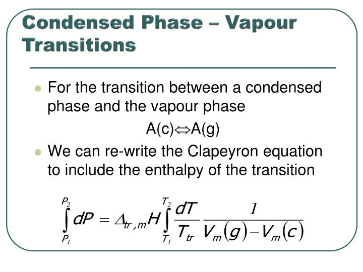 Condensed Phase – Vapour Transitions