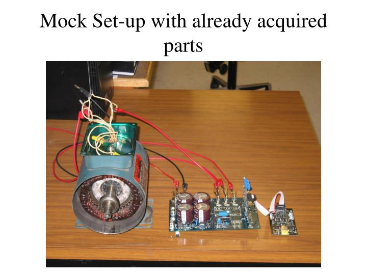 Mock Set-up with already acquired parts