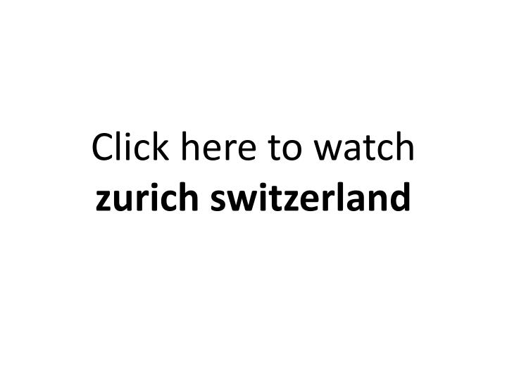 Click here to watch zurich switzerland