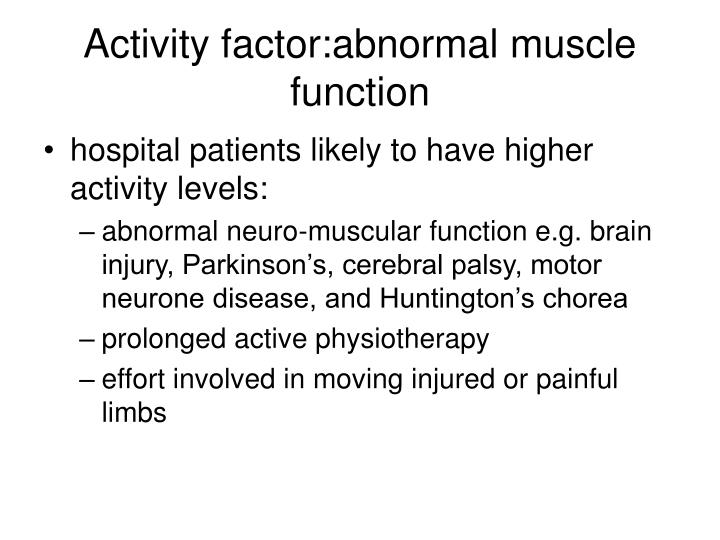 Activity factor:abnormal muscle function