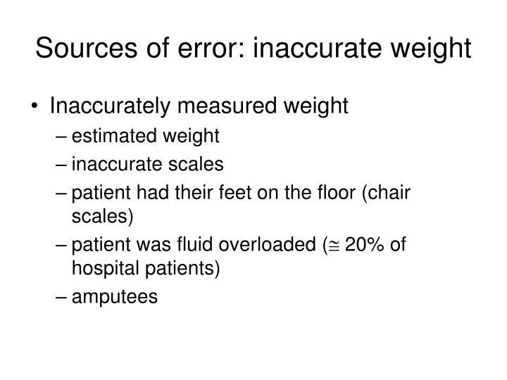 Sources of error: inaccurate weight