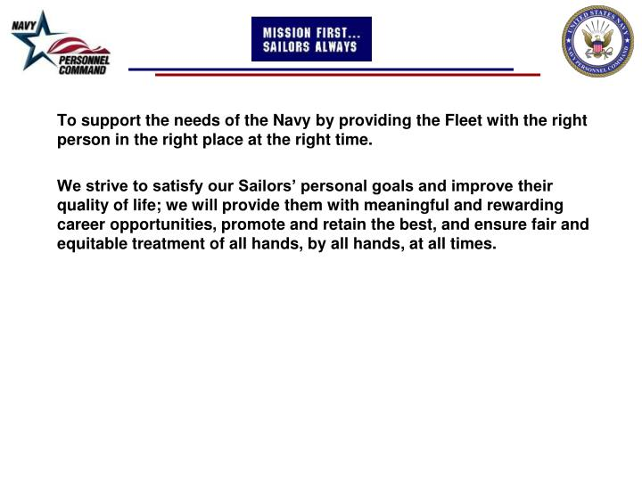 To support the needs of the Navy by providing the Fleet with the right person in the right place at...