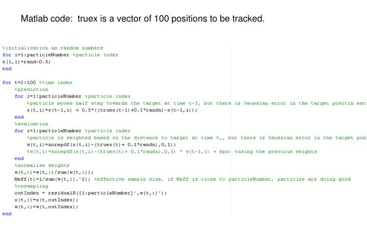 Matlab code:  truex is a vector of 100 positions to be tracked.