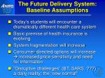 the future delivery system baseline assumptions