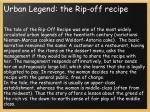 urban legend the rip off recipe