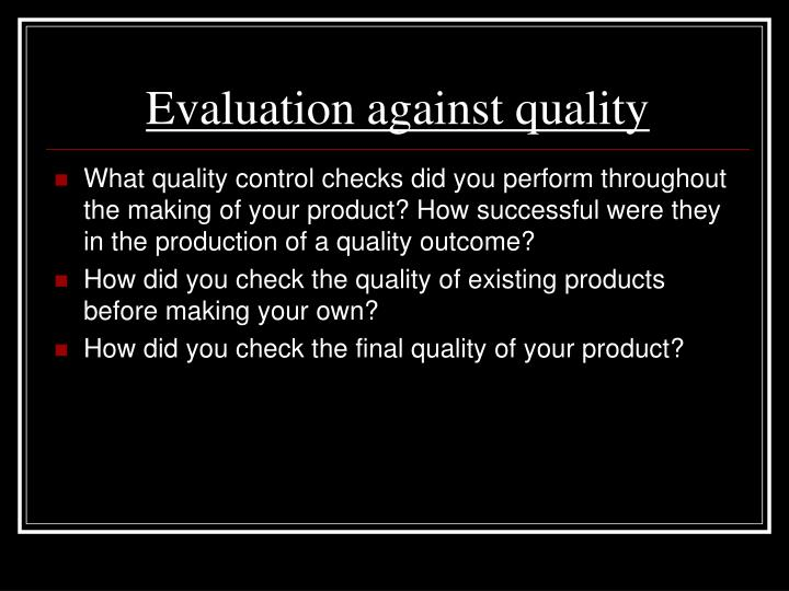 Evaluation against quality