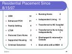 residential placement since 8 15 07