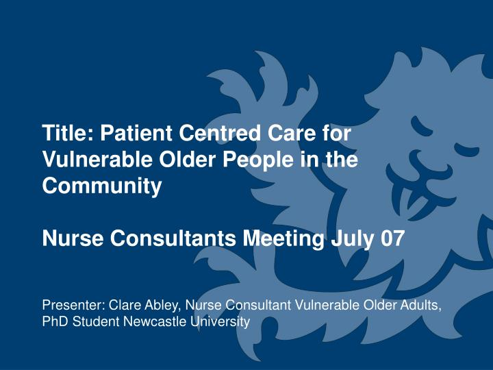 Title: Patient Centred Care for Vulnerable Older People in the Community