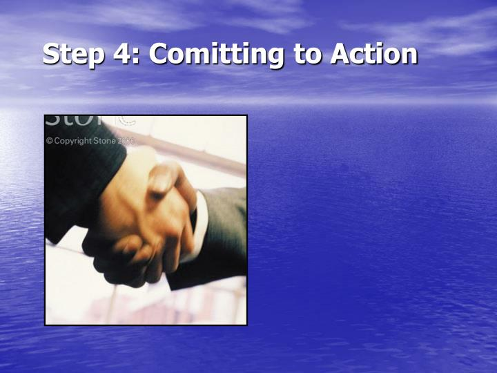 Step 4: Comitting to Action