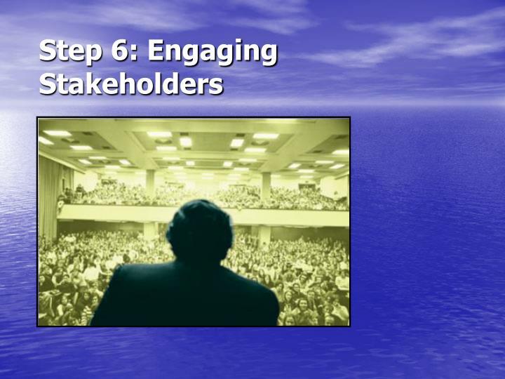 Step 6: Engaging Stakeholders