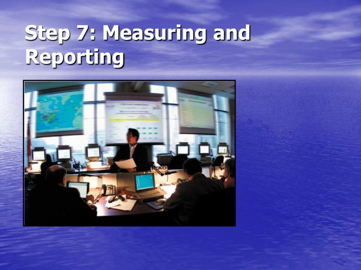 Step 7: Measuring and Reporting