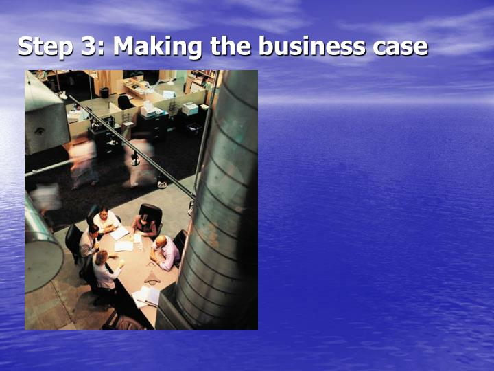 Step 3: Making the business case