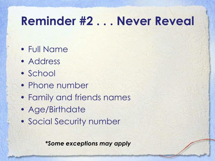 Reminder #2 . . . Never Reveal