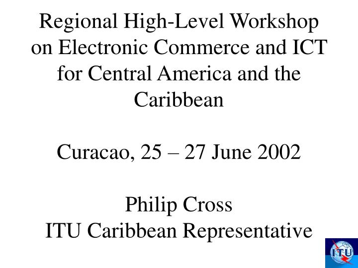 Regional High-Level Workshop on Electronic Commerce and ICT for Central America and the Caribbean