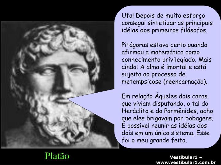 Ufa! Depois de muito esforço consegui sintetizar as principais idéias dos primeiros filósofos.