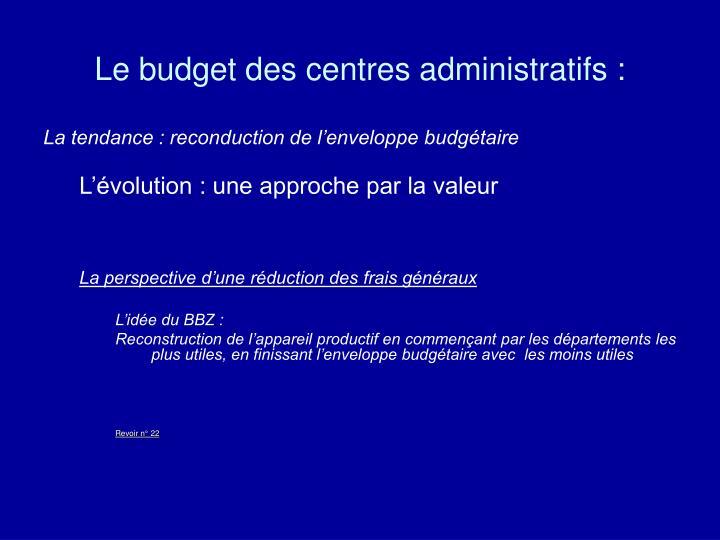 Le budget des centres administratifs :