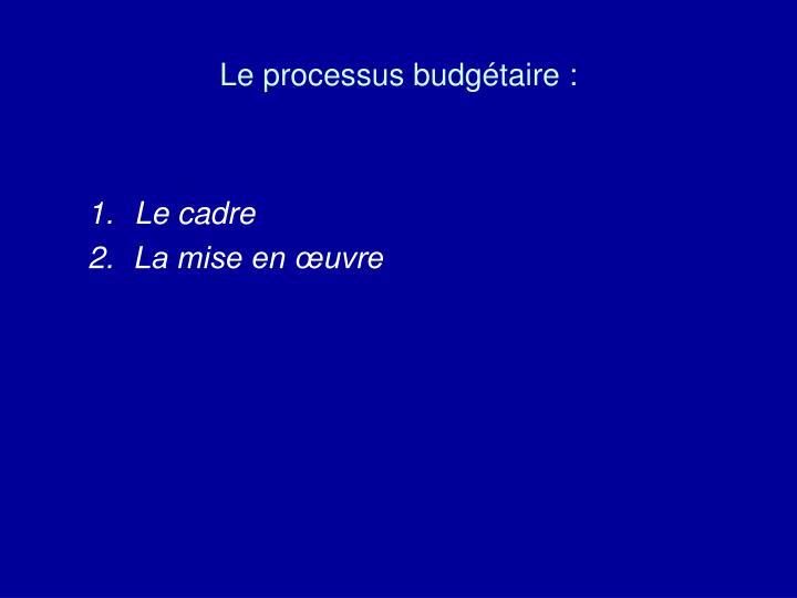Le processus budgétaire :