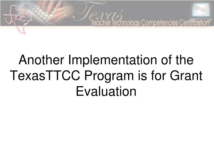 Another Implementation of the TexasTTCC Program is for Grant Evaluation