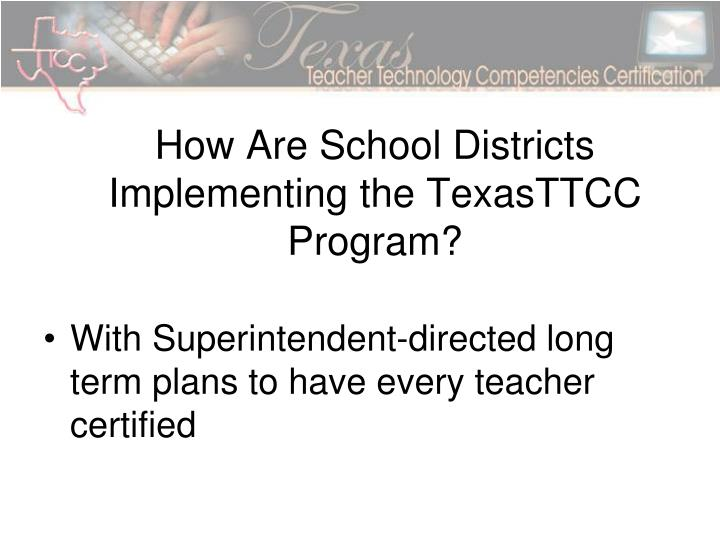 How Are School Districts Implementing the TexasTTCC Program?