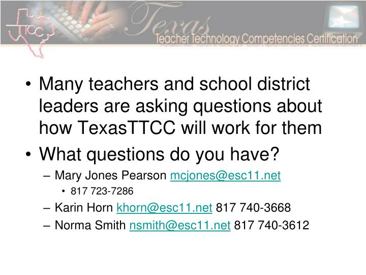 Many teachers and school district leaders are asking questions about how TexasTTCC will work for them