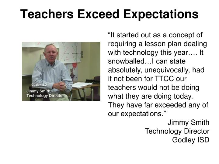 """It started out as a concept of requiring a lesson plan dealing with technology this year…. It snowballed…I can state absolutely, unequivocally, had it not been for TTCC our teachers would not be doing what they are doing today. They have far exceeded any of our expectations."""