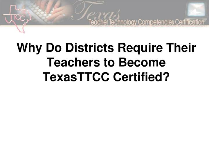 Why Do Districts Require Their Teachers to Become TexasTTCC Certified?