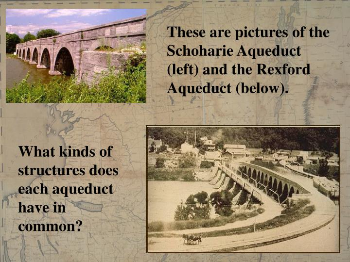 These are pictures of the Schoharie Aqueduct (left) and the Rexford Aqueduct (below).