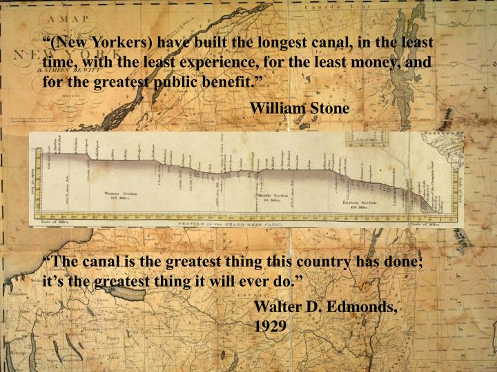 """""""(New Yorkers) have built the longest canal, in the least time, with the least experience, for the least money, and for the greatest public benefit."""""""