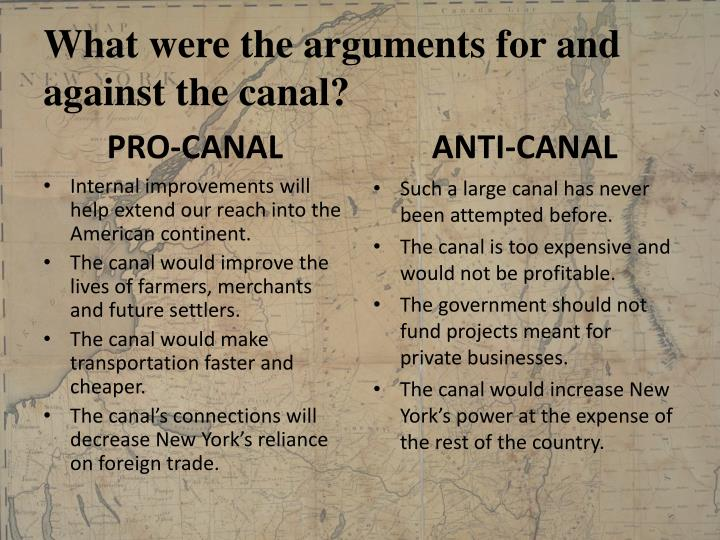 What were the arguments for and against the canal?