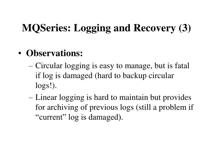 MQSeries: Logging and Recovery (3)